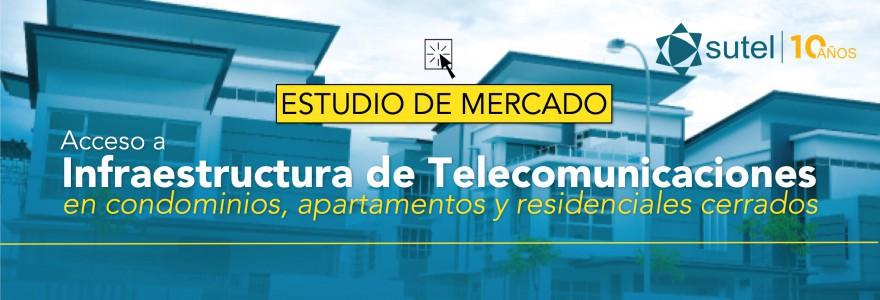 """Estudio de mercado """"Acceso a infraestructura de telecomunicaciones en condominios apartamentos y residenciales cerrados"""""""